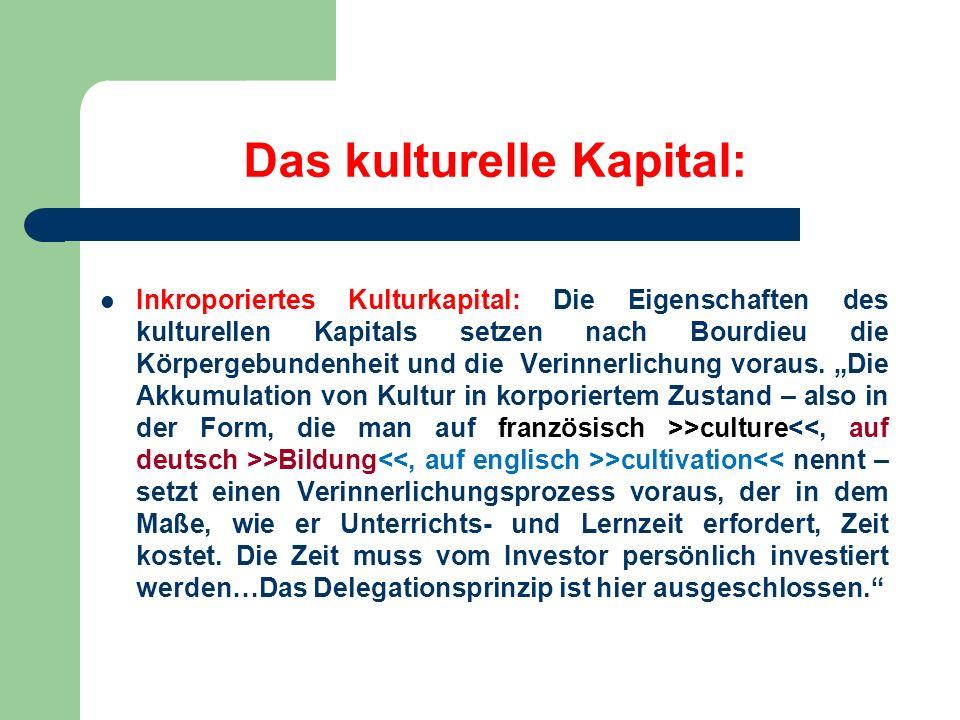 Das kulturelle Kapital: Inkroporiertes Kulturkapital: Die Eigenschaften des kulturellen Kapitals setzen nach Bourdieu die Körpergebundenheit und die V
