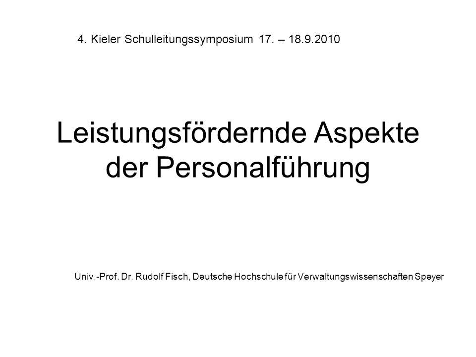 Leistungsfördernde Aspekte der Personalführung Univ.-Prof. Dr. Rudolf Fisch, Deutsche Hochschule für Verwaltungswissenschaften Speyer 4. Kieler Schull