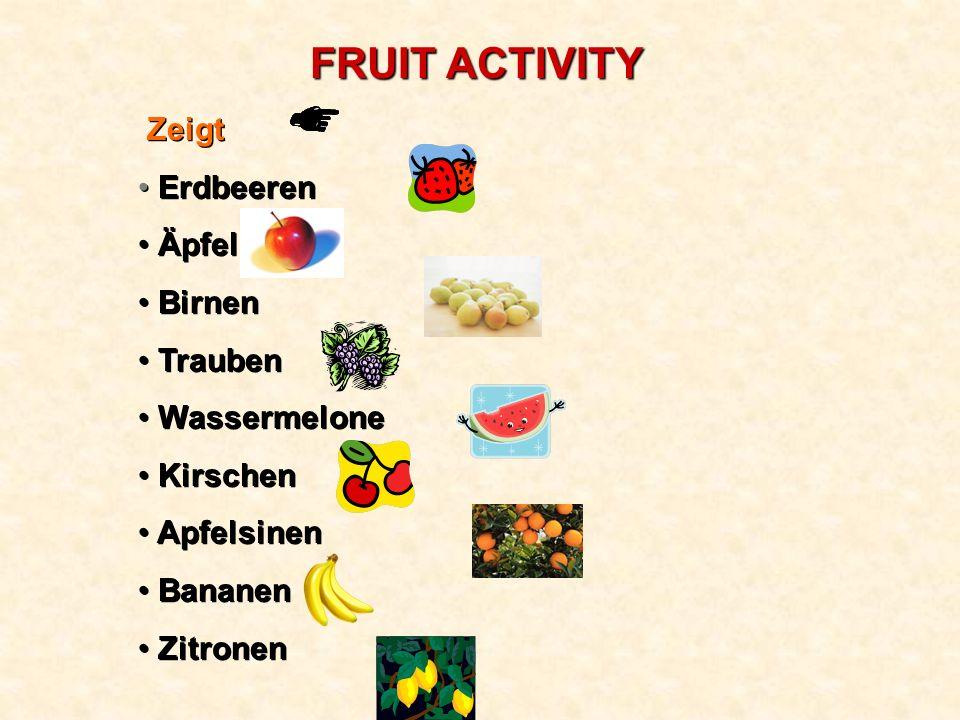 FRUIT ACTIVITY Zeigt Erdbeeren Äpfel Birnen Trauben Wassermelone Kirschen Apfelsinen Bananen Zitronen Zeigt Erdbeeren Äpfel Birnen Trauben Wassermelone Kirschen Apfelsinen Bananen Zitronen