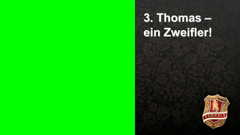 Punkt 3 - Zweifler 3. Thomas – ein Zweifler!