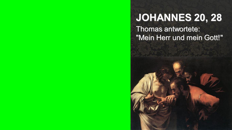 Johannes 20, 28 JOHANNES 20, 28 Thomas antwortete: Mein Herr und mein Gott!