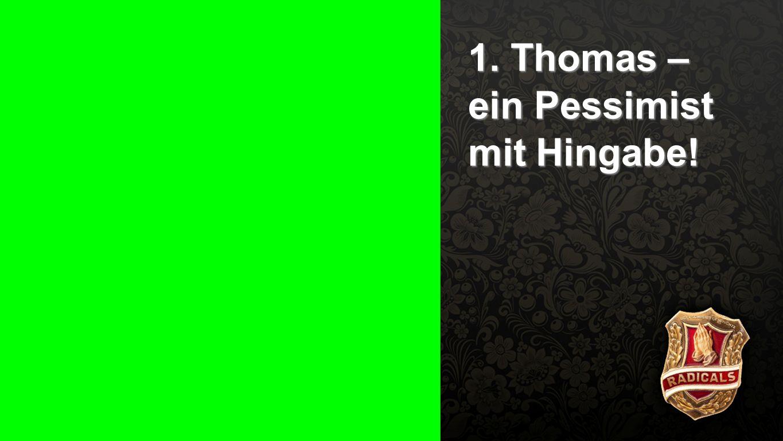 Punkt 1 - Pessimist 1. Thomas – ein Pessimist mit Hingabe!