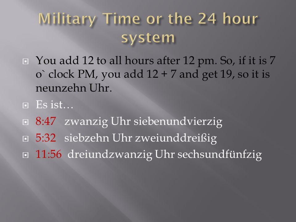 You add 12 to all hours after 12 pm.