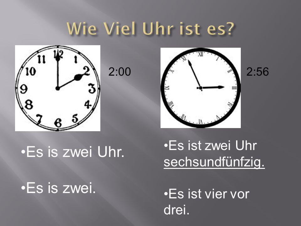 2:002:56 Es is zwei Uhr. Es is zwei. Es ist zwei Uhr sechsundfünfzig. Es ist vier vor drei.
