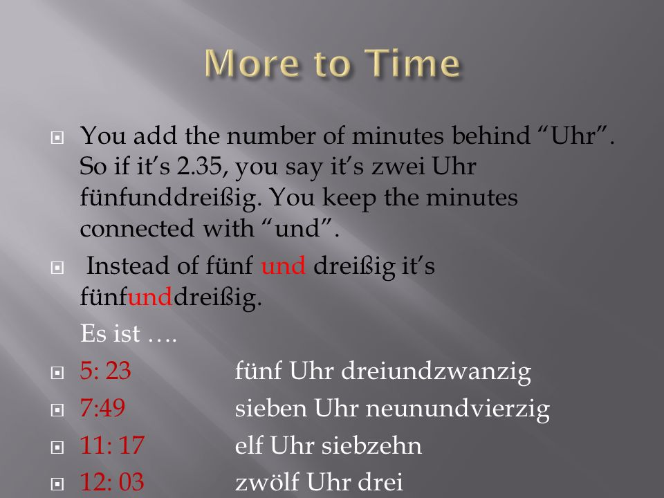 You add the number of minutes behind Uhr.So if its 2.35, you say its zwei Uhr fünfunddreißig.