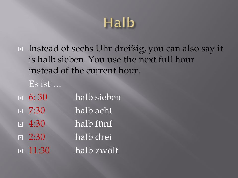 Instead of sechs Uhr dreißig, you can also say it is halb sieben.