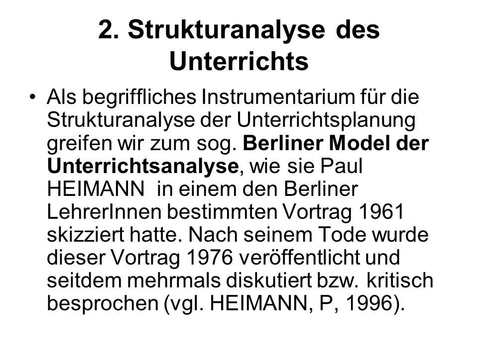2. Strukturanalyse des Unterrichts Als begriffliches Instrumentarium für die Strukturanalyse der Unterrichtsplanung greifen wir zum sog. Berliner Mode