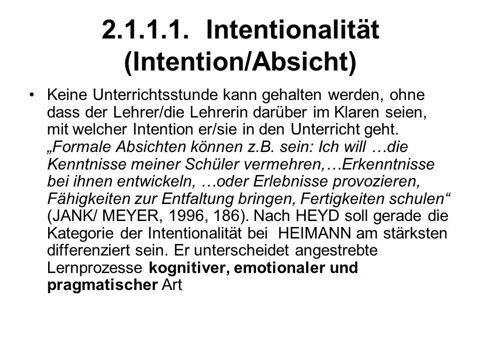2.1.1.1. Intentionalität (Intention/Absicht) Keine Unterrichtsstunde kann gehalten werden, ohne dass der Lehrer/die Lehrerin darüber im Klaren seien,