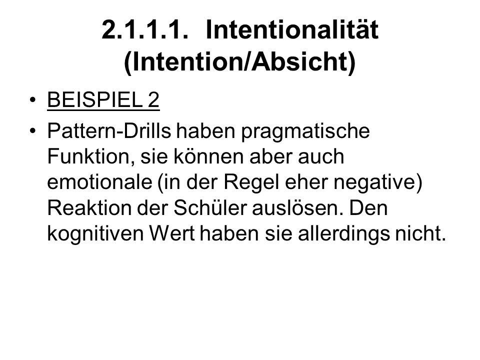 2.1.1.1. Intentionalität (Intention/Absicht) BEISPIEL 2 Pattern-Drills haben pragmatische Funktion, sie können aber auch emotionale (in der Regel eher
