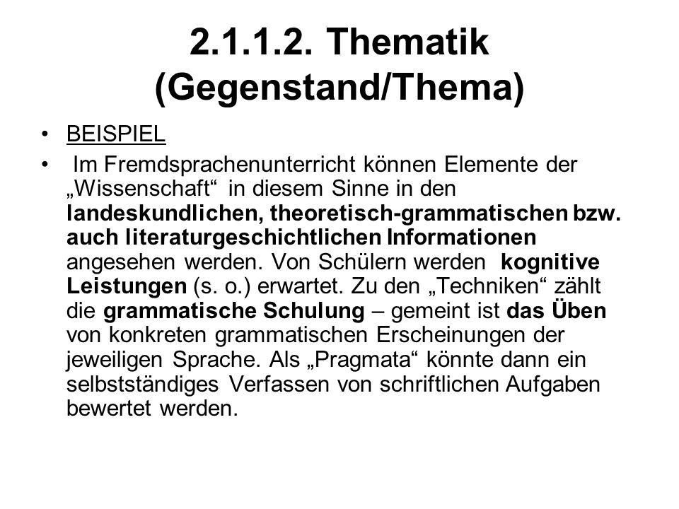 2.1.1.2. Thematik (Gegenstand/Thema) BEISPIEL Im Fremdsprachenunterricht können Elemente der Wissenschaft in diesem Sinne in den landeskundlichen, the