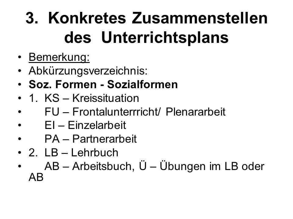 3. Konkretes Zusammenstellen des Unterrichtsplans Bemerkung: Abkürzungsverzeichnis: Soz. Formen - Sozialformen 1. KS – Kreissituation FU – Frontalunte