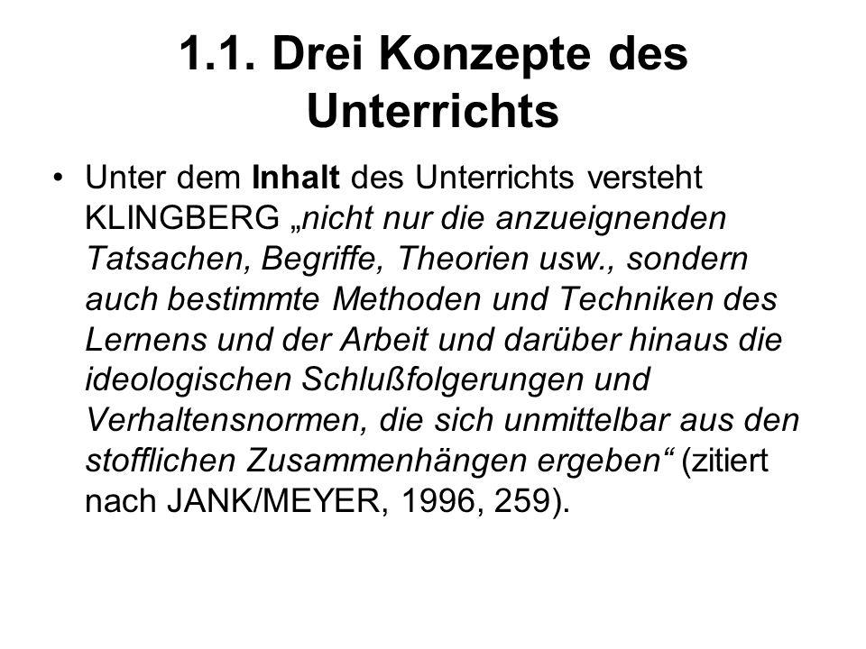 1.1. Drei Konzepte des Unterrichts Unter dem Inhalt des Unterrichts versteht KLINGBERG nicht nur die anzueignenden Tatsachen, Begriffe, Theorien usw.,