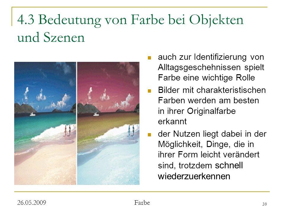 39 26.05.2009 Farbe 4.3 Bedeutung von Farbe bei Objekten und Szenen auch zur Identifizierung von Alltagsgeschehnissen spielt Farbe eine wichtige Rolle