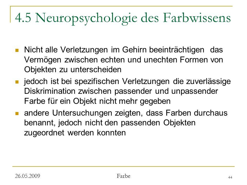 44 26.05.2009 Farbe 4.5 Neuropsychologie des Farbwissens Nicht alle Verletzungen im Gehirn beeinträchtigen das Vermögen zwischen echten und unechten F