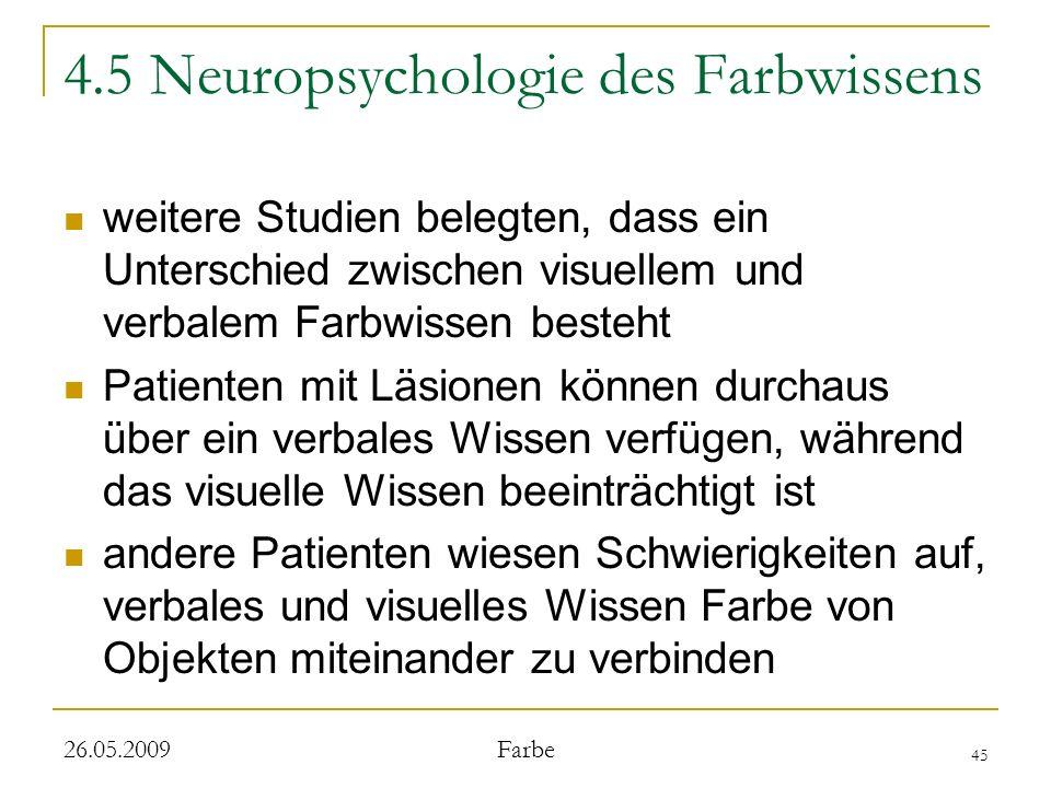 45 26.05.2009 Farbe 4.5 Neuropsychologie des Farbwissens weitere Studien belegten, dass ein Unterschied zwischen visuellem und verbalem Farbwissen bes