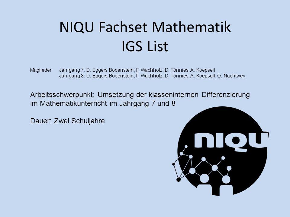 NIQU Fachset Mathematik IGS List Mitglieder Jahrgang 7: D. Eggers Bodenstein; F. Wachholz, D. Tönnies, A. Koepsell Jahrgang 8: D. Eggers Bodenstein; F