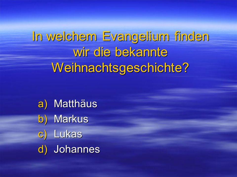 In welchem Evangelium finden wir die bekannte Weihnachtsgeschichte? a)Matthäus b)Markus c)Lukas d)Johannes
