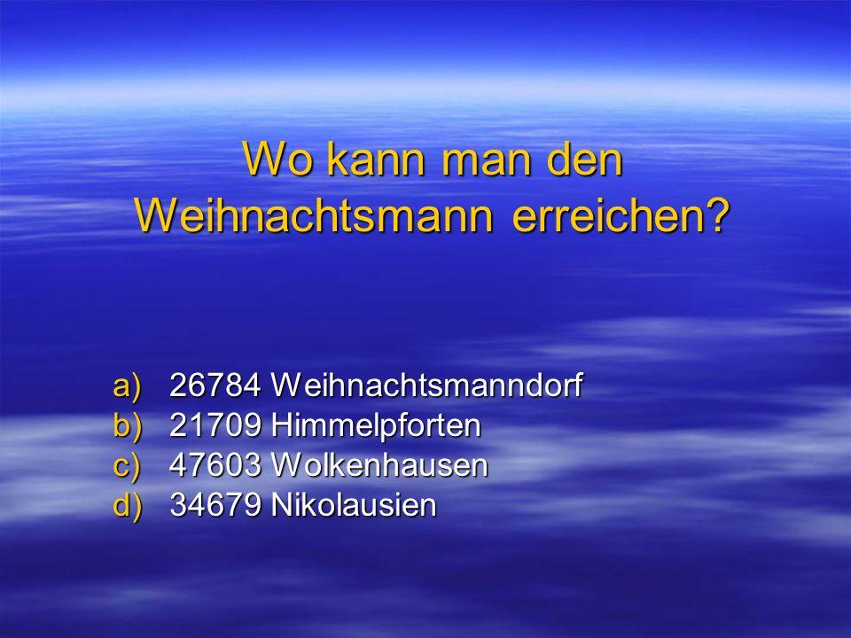 Wo kann man den Weihnachtsmann erreichen? a)26784 Weihnachtsmanndorf b)21709 Himmelpforten c)47603 Wolkenhausen d)34679 Nikolausien
