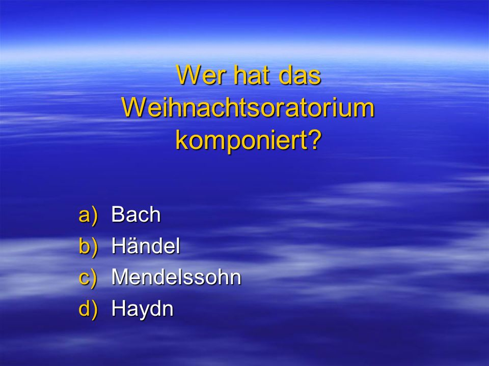Wer hat das Weihnachtsoratorium komponiert? a)Bach b)Händel c)Mendelssohn d)Haydn