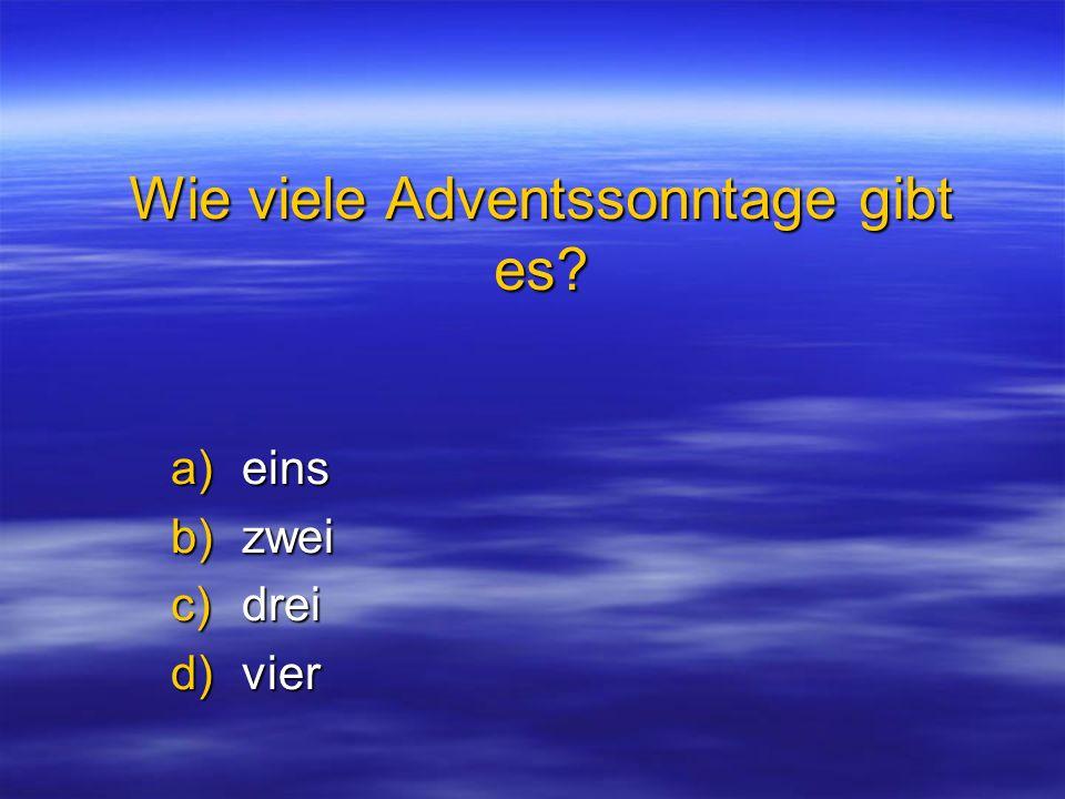 Wie viele Adventssonntage gibt es? a)eins b)zwei c)drei d)vier