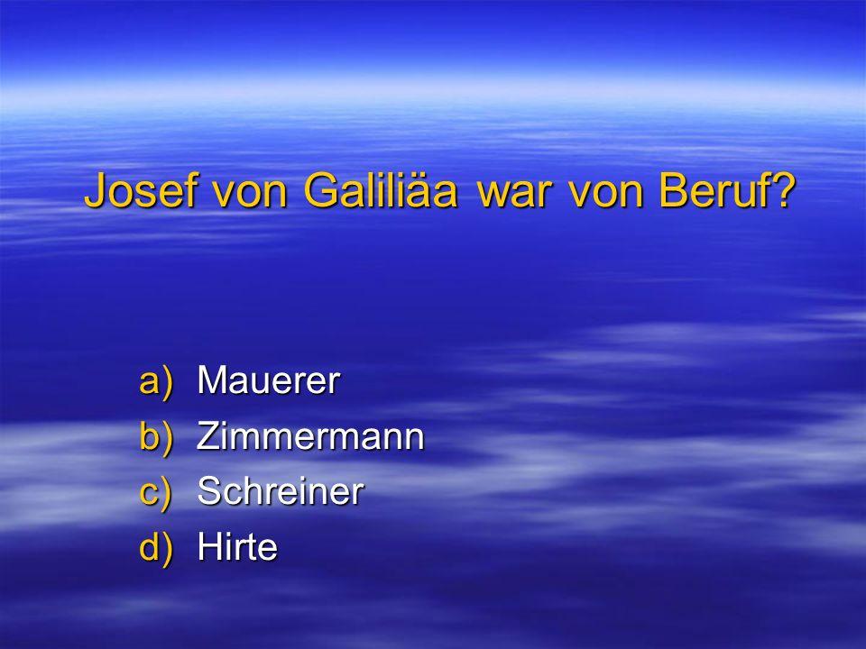 Josef von Galiliäa war von Beruf? a)Mauerer b)Zimmermann c)Schreiner d)Hirte