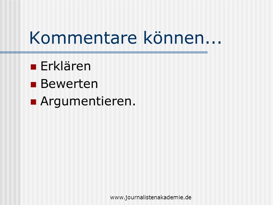 www.journalistenakademie.de Kommentare können... Erklären Bewerten Argumentieren.