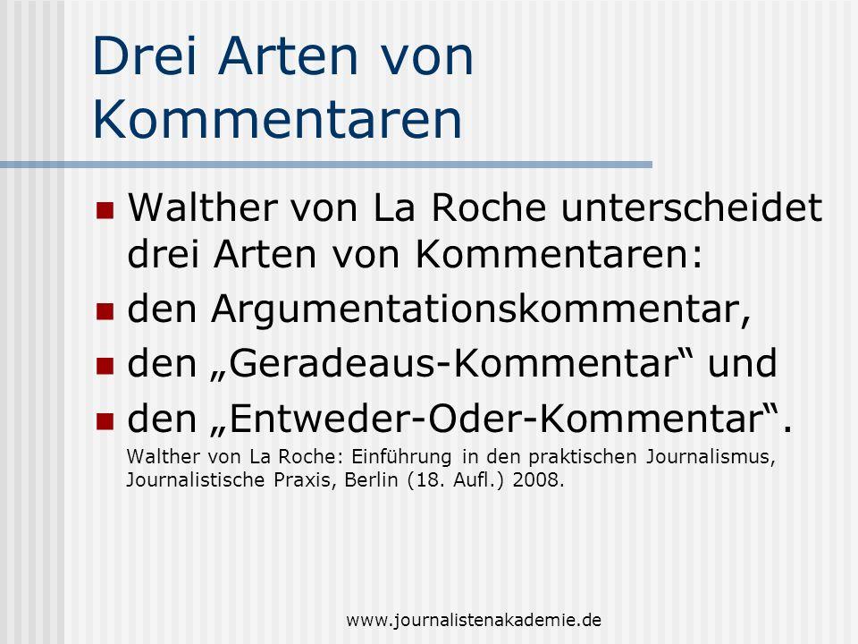 www.journalistenakademie.de Drei Arten von Kommentaren Walther von La Roche unterscheidet drei Arten von Kommentaren: den Argumentationskommentar, den