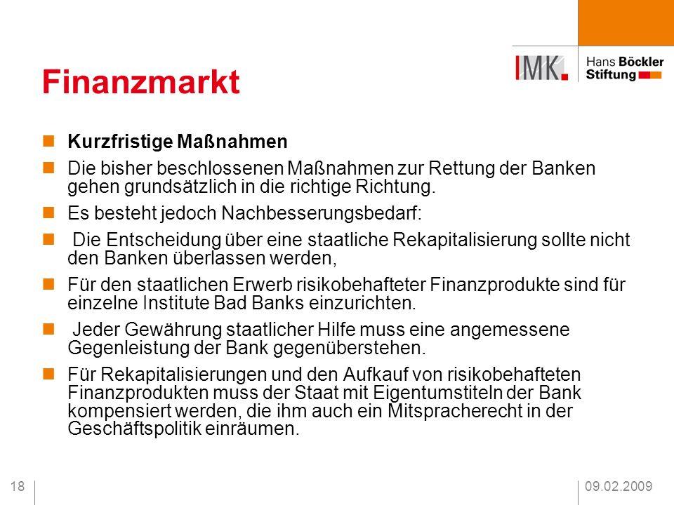 09.02.200918 Finanzmarkt Kurzfristige Maßnahmen Die bisher beschlossenen Maßnahmen zur Rettung der Banken gehen grundsätzlich in die richtige Richtung
