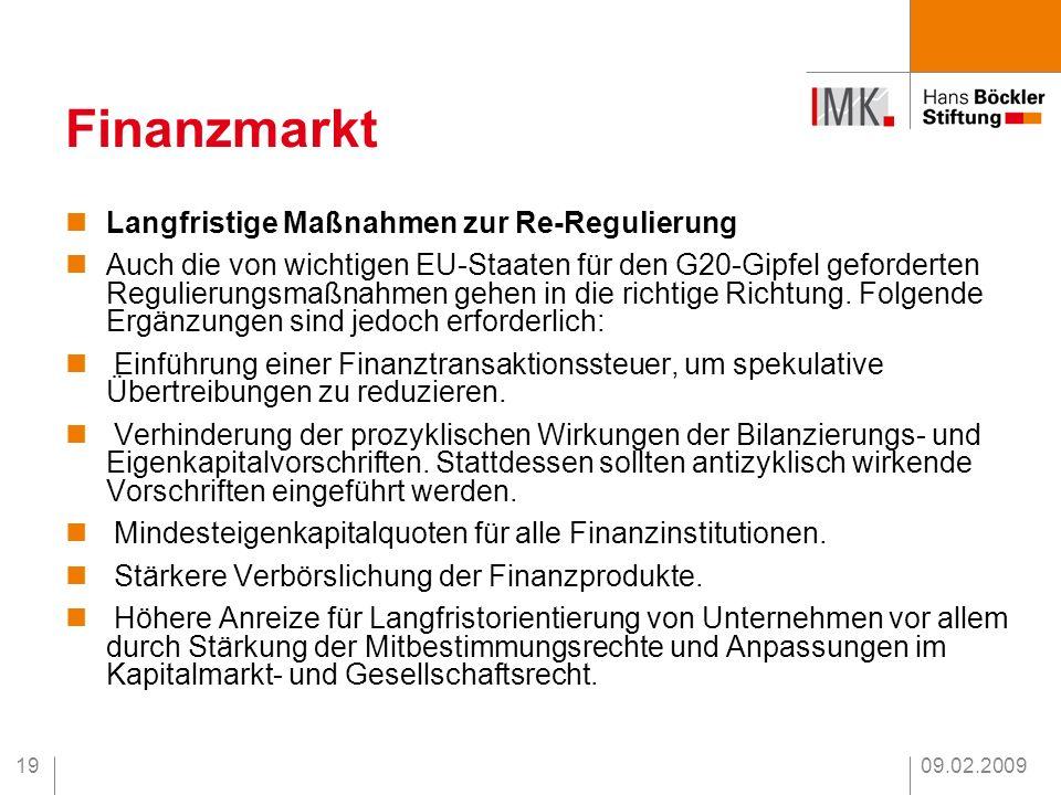 09.02.200919 Finanzmarkt Langfristige Maßnahmen zur Re-Regulierung Auch die von wichtigen EU-Staaten für den G20-Gipfel geforderten Regulierungsmaßnah