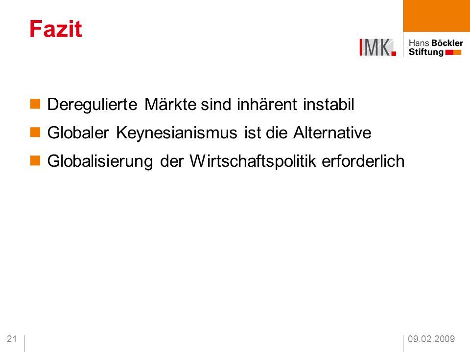 09.02.200921 Deregulierte Märkte sind inhärent instabil Globaler Keynesianismus ist die Alternative Globalisierung der Wirtschaftspolitik erforderlich