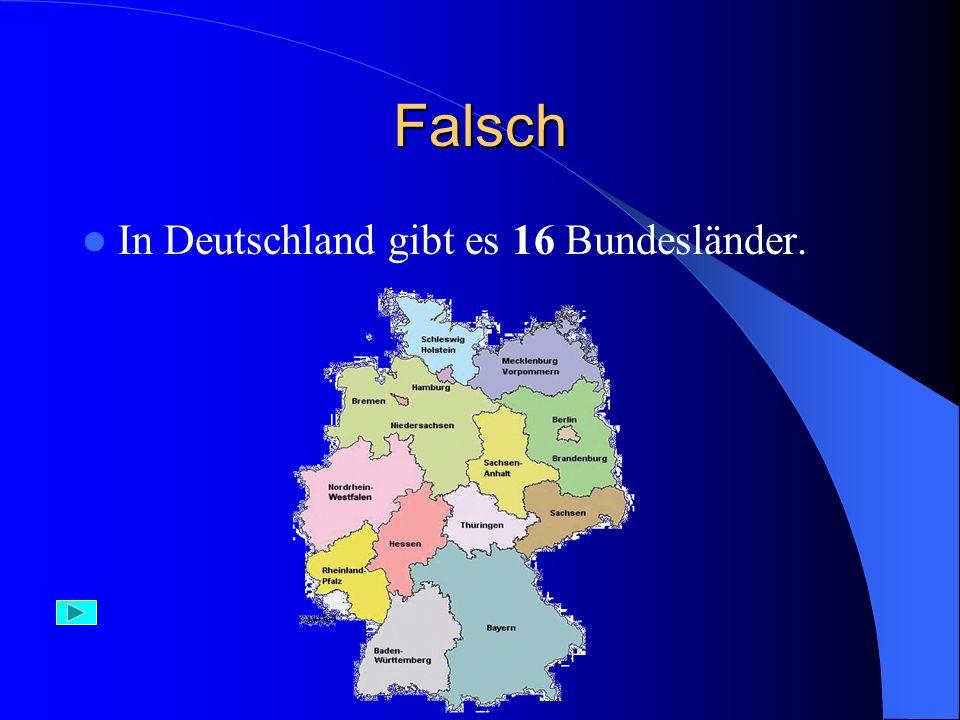 Falsch In Deutschland gibt es 16 Bundesländer