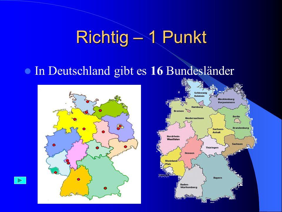 Falsch In Deutschland gibt es 16 Bundesländer.