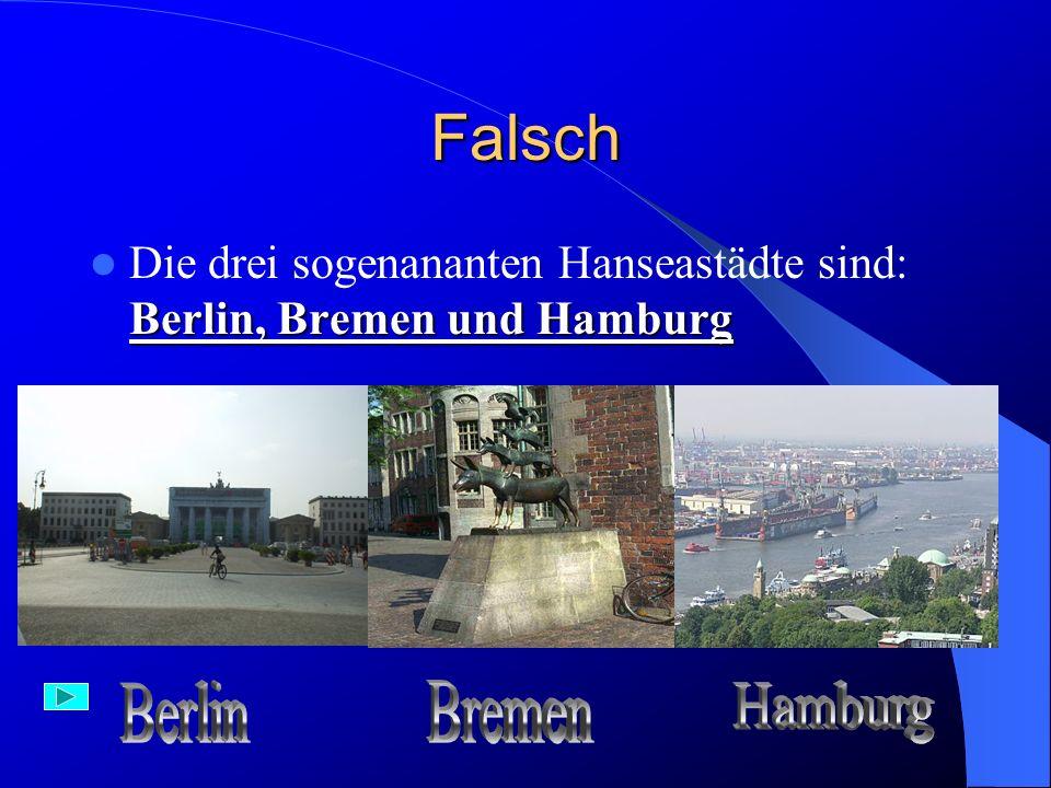 Richtig – 1 Punkt Die drei sogenannten Hanseastädte sind: Berlin, Bremen und Hamburg Berlin, Bremen und Hamburg