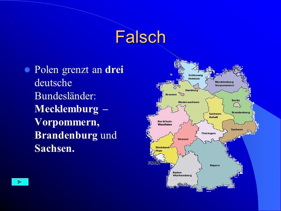 Richtig – 1 Punkt Drei deutsche Bundesländer grenzen an Polen. Die sind auf der Karte dargestellt: