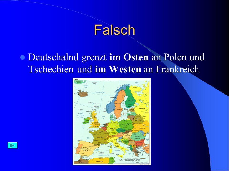 Aufgabe 6) Deutschland grenzt im Süden an: A) Polen, Tschechien, Frankreich B) Schweiz, Österreich B) Schweiz, Österreich C) Belgien, Frankreich, Nied