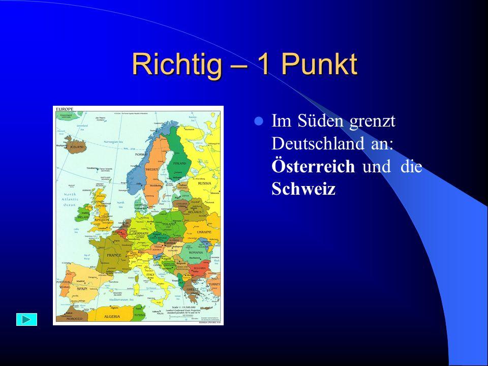 Falsch Deutschalnd grenzt im Osten an Polen und Tschechien und im Westen an Frankreich
