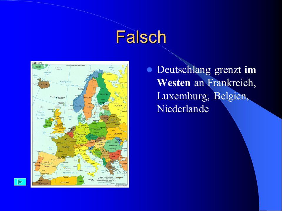 Richtig – 1 Punkt Im Süden grenzt Deutschland an: Österreich und die Schweiz