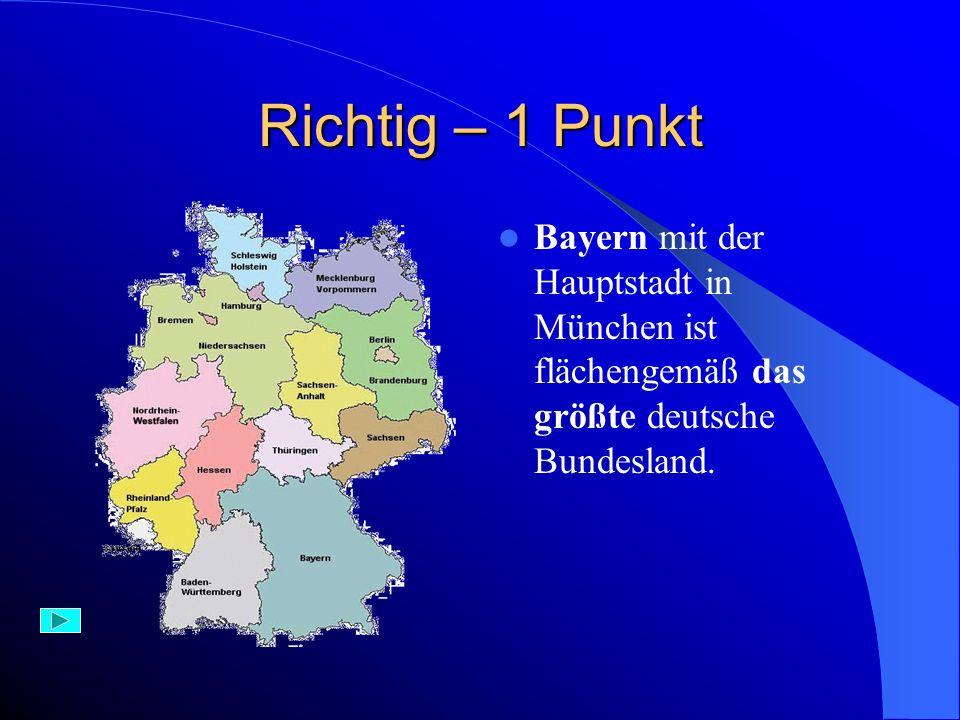 Aufgabe 8) Das flächengrößte deutsche Bundesland ist: A) Bayern B) Nordrhein – Westfallen C) Sachsen – Anhalt