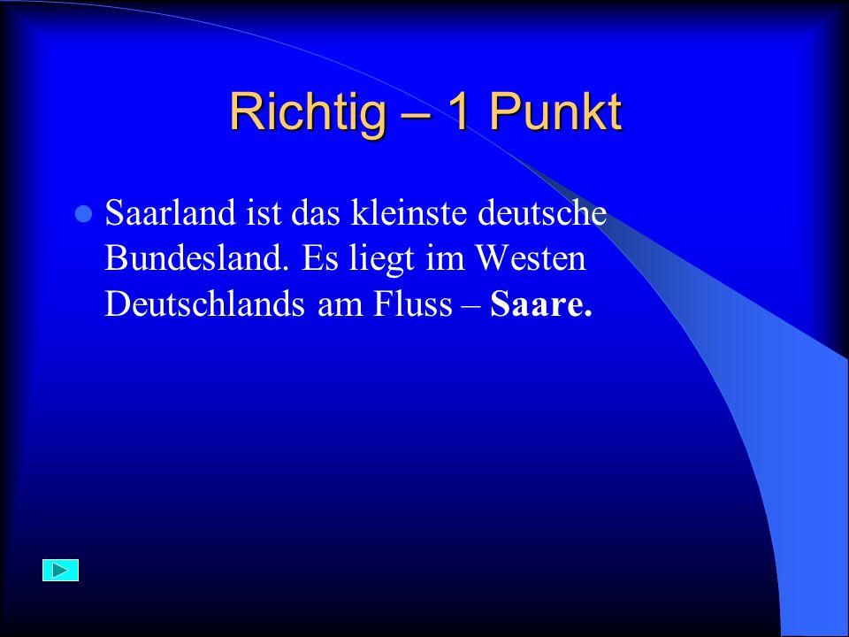 Falsch Das kleinste deutsche Bundesland ist das Saarland. Es liegt im Westen Deutschlands am Fluss Saare.