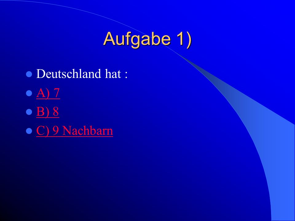 Zasady Wszystkie zadania dotyczą wiedzy na temat krajów niemieckojęzycznych. Zadania są zamknięte. Spośród trzech odpowiedzi należy wybrać prawidłową