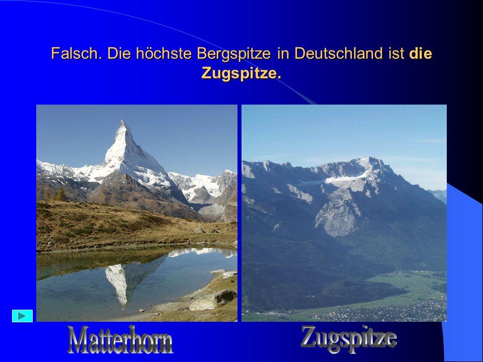 Richtig – 1 Punkt Mit 2962 Metern Höhe ist die Zugspitze die höchste Bergspitze in Deutschland.