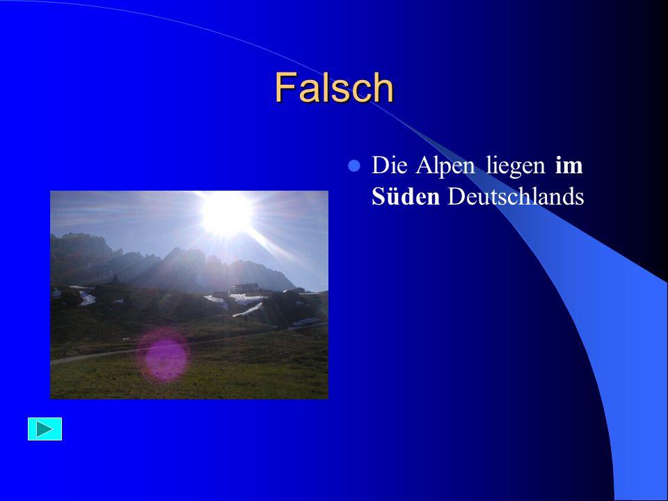 Aufgabe 11) Die Alpen liegen im A) Norden Deutschlands B) Süden Deutschlands C) Westen Deutschlands