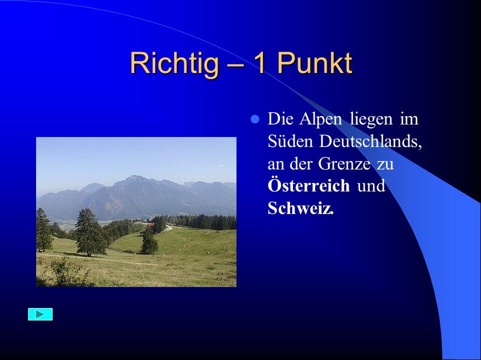 Falsch Die Alpen liegen im Süden Deutschlands