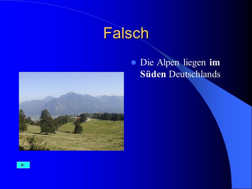 Richtig – 1 Punkt Die Alpen liegen im Süden Deutschlands, an der Grenze zu Österreich und Schweiz.