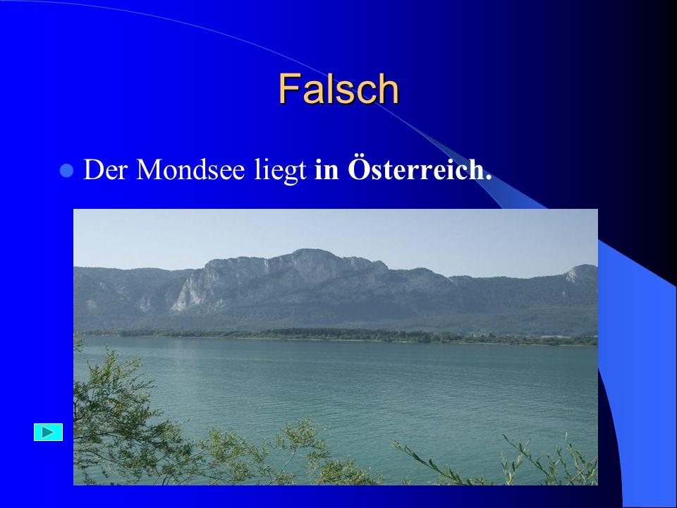 Richtig – 1 Punkt Der Binnensee – Bodensee liegt sowohl in Deutschland, Österreich als auch in der Schweiz.