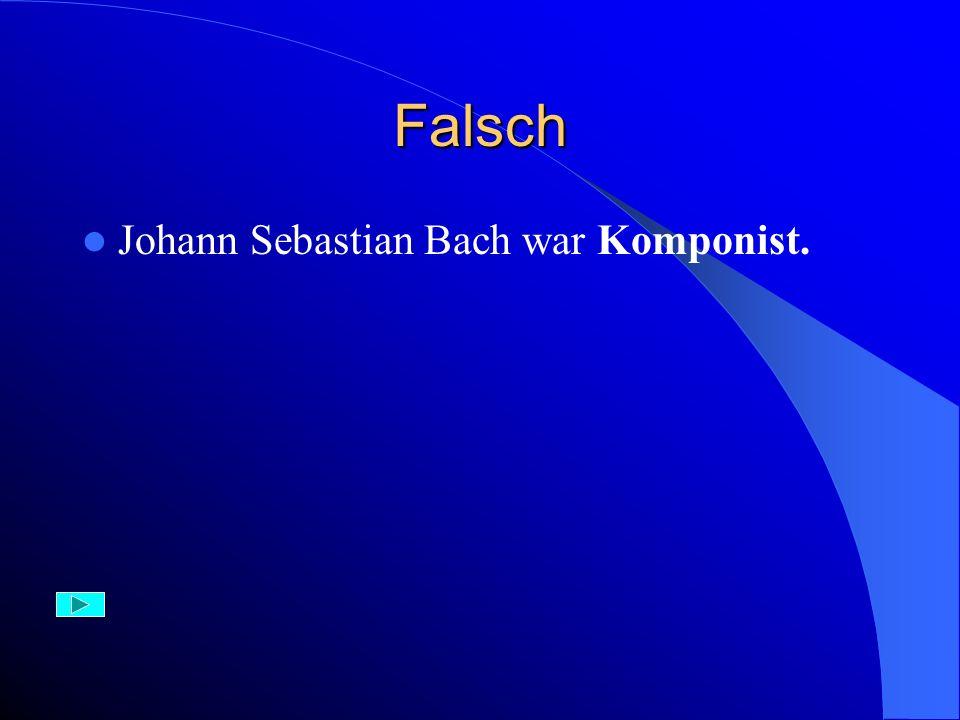 Richtig – 1 Punkt Johannes Strauss komponierte Walzer, darunter den bekannten An der schönen blauen Donau.