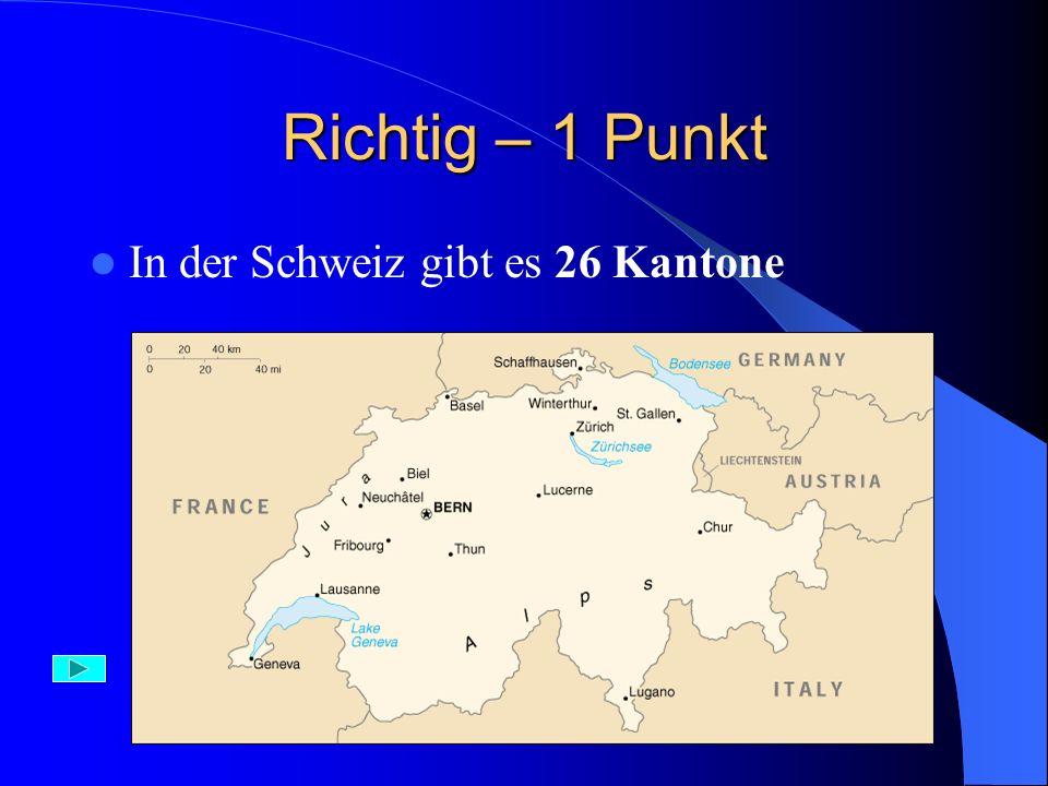 Falsch In der Schweiz gibt es 26 Kantone