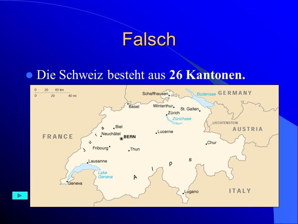 Richtig – 1 Punkt In der Schweiz gibt es 26 Kantone