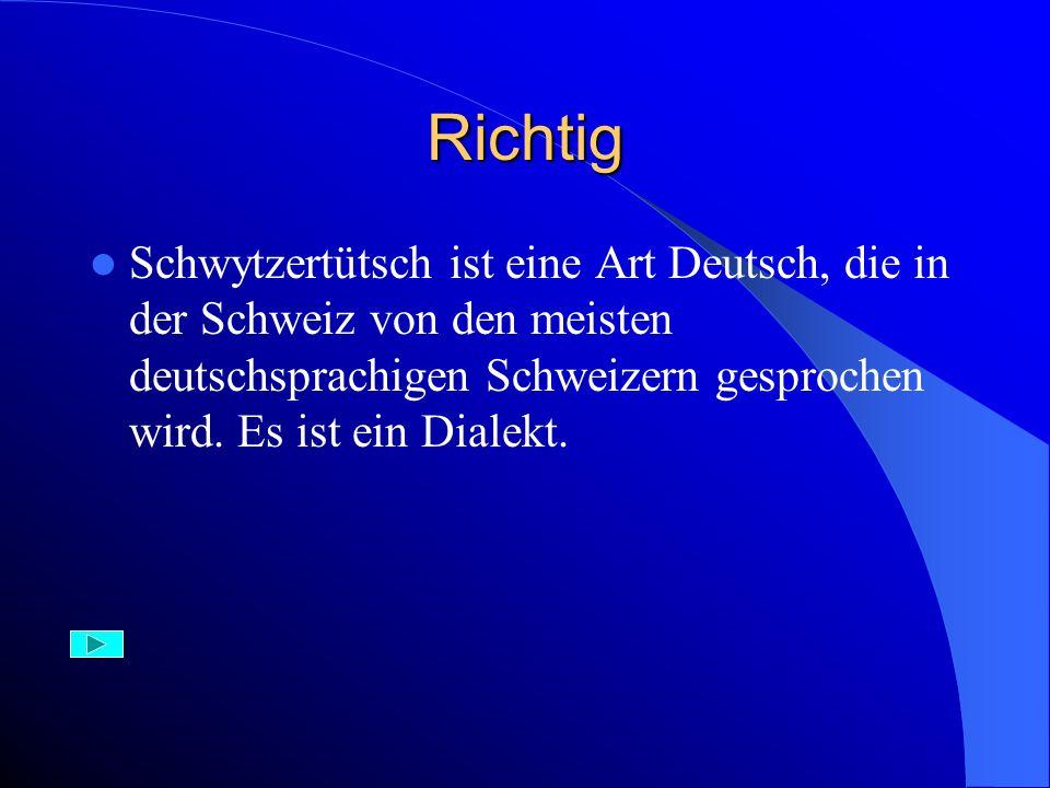 Aufgabe 22) In der Schweiz spricht man das sogenannte: A) Schwytzertütsch B) Schweizerdeutsch C) Schizerdeutsch