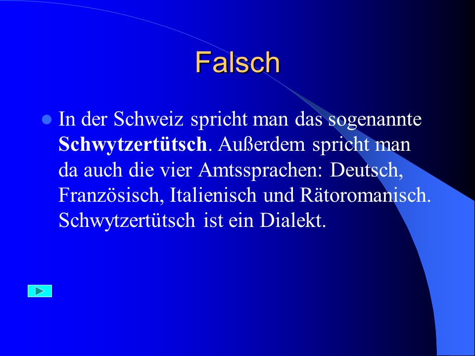 Richtig Schwytzertütsch ist eine Art Deutsch, die in der Schweiz von den meisten deutschsprachigen Schweizern gesprochen wird.